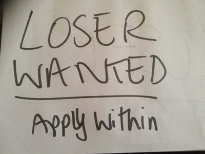 Loser wanted apply within