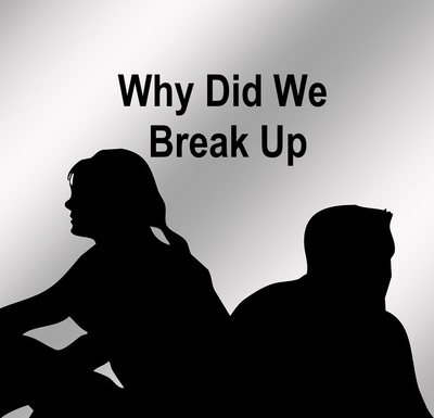 Why Did We Break Up